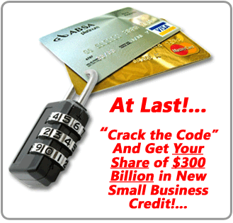 At Last - Crack The Code and Get Your Share of Uncle Sam's $300 Billion Small Business Credit Warchest